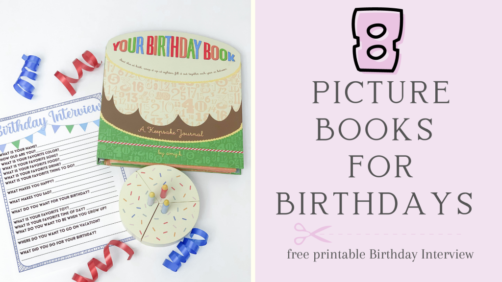 8 picture books for Birthdays! Celebrate your child's birthday with these 8 picture books! Plus, download the free birthday interview inside!